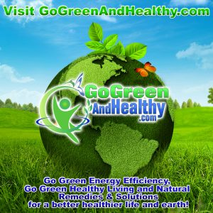 Go Green Healthy Living Natural Remedies and Energy Efficient Homes