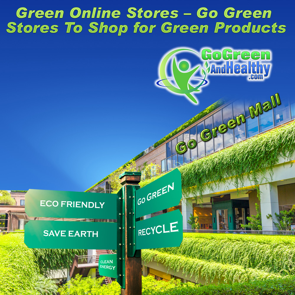 Green Online Stores – Go Green Stores To Shop for Green Products